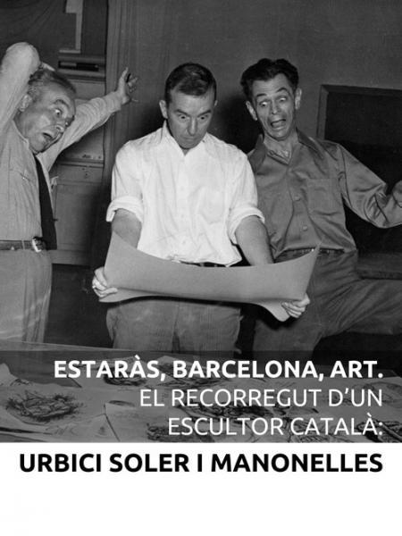 Cartell Estaràs, Barcelona,art: el recorregut d'un escultor català. Urbici Soler i Manonelles